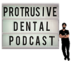 Protrusive Dental Podcast